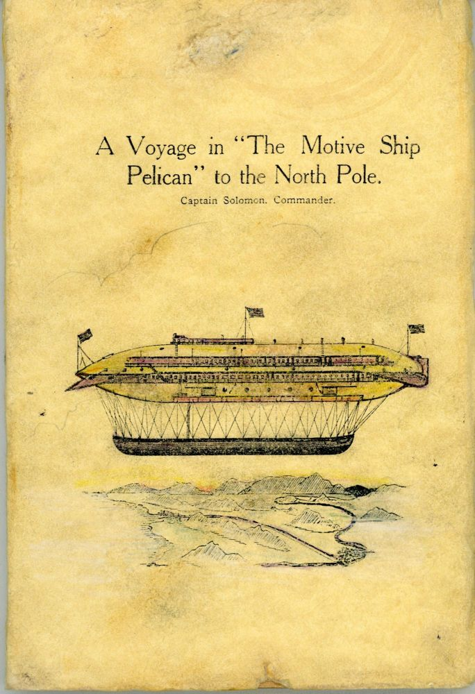 A VOYAGE IN THE MOTIVE SHIP PELICAN TO THE NORTH POLE. CAPTAIN SOLOMON, COMMANDER. E. D. Eldridge.