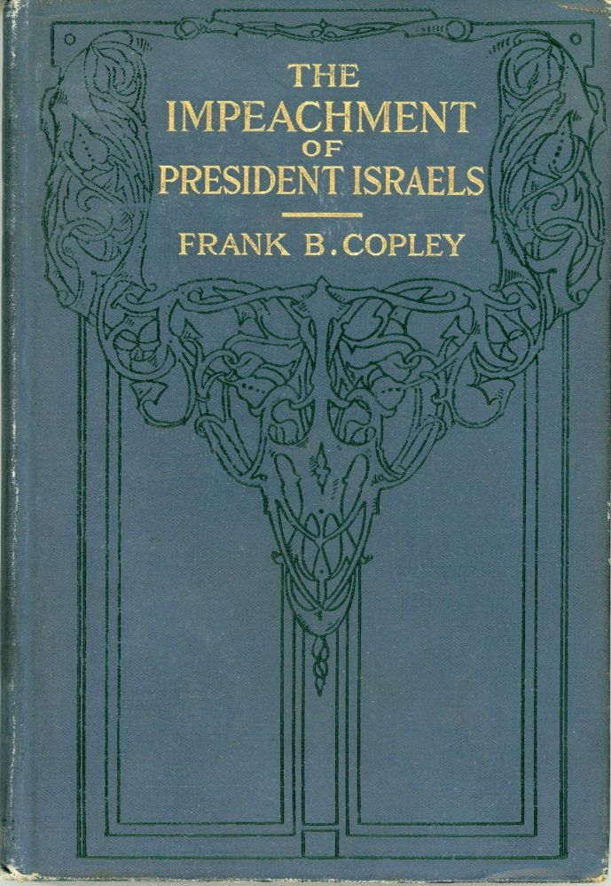 THE IMPEACHMENT OF PRESIDENT ISRAELS. Frank Barkley Copley.