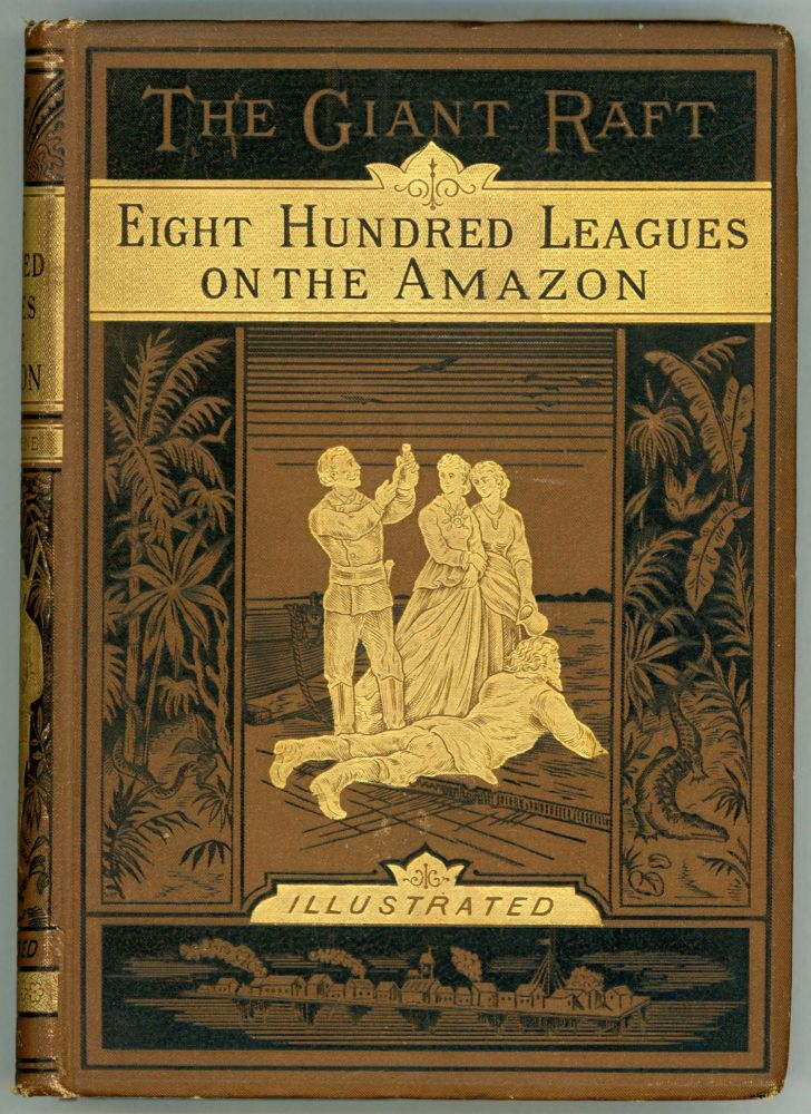 THE GIANT RAFT. (PART I.) EIGHT HUNDRED LEAGUES ON THE AMAZON ... Translated by W. J. Gordon [with] THE GIANT RAFT. (PART II.) THE CRYPTOGRAM ... Translated by W. J. Gordon. Jules Verne.