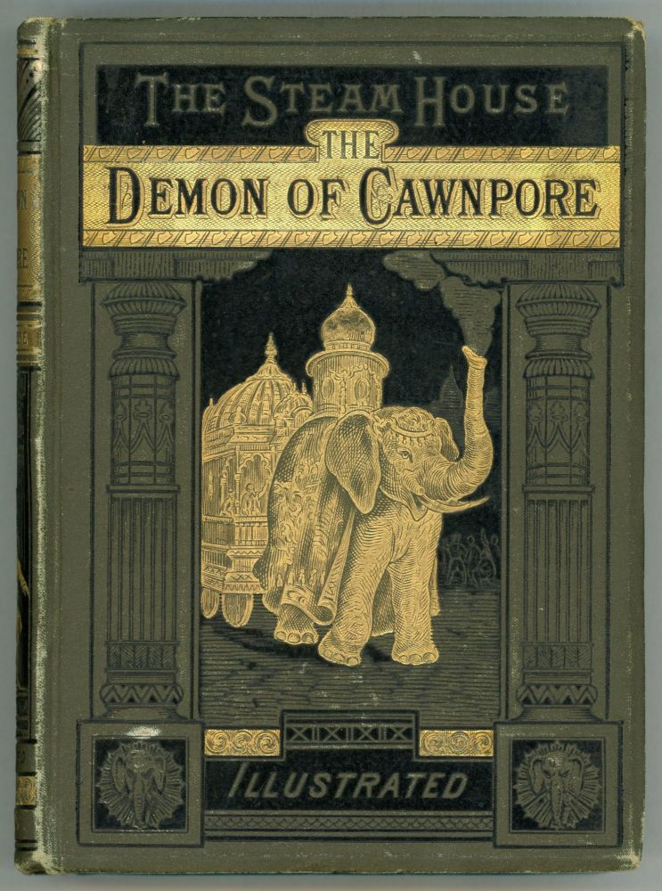 THE STEAM HOUSE. (PART I.) THE DEMON OF CAWNPORE ... Translated from the French by A. D. Kingston ... [with] THE STEAM HOUSE. (PART II.) TIGERS AND TRAITORS ... Translated from the French by Miss Agnes D. Kingston. Jules Verne.