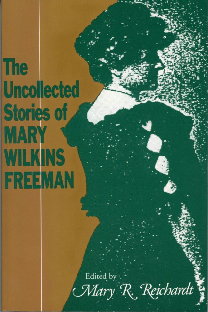 THE UNCOLLECTED STORIES OF MARY WILKINS FREEMAN. Mary E. Wilkins Freeman.