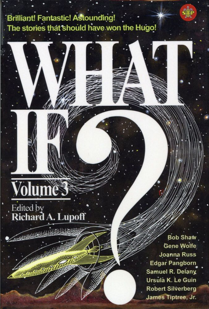 WHAT IF? #3 STORIES THAT DIDN'T WIN A HUGO, BUT SHOULD HAVE. Richard A. Lupoff.
