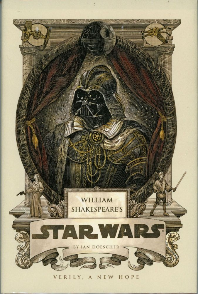 WILLIAM SHAKESPEARE'S STAR WARS: VERILY, A NEW HOPE .. Inspired by the Work of George Lucas and William Shakespeare. Ian Doescher.