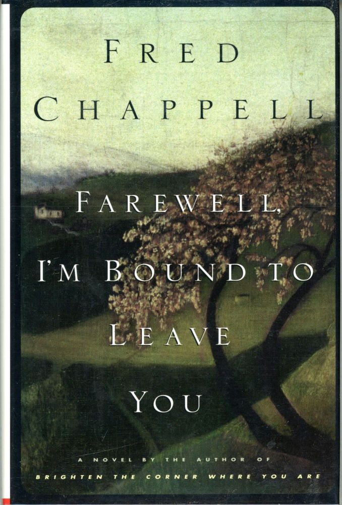 FAREWELL, I'M BOUND TO LEAVE YOU. Fred Chappell.