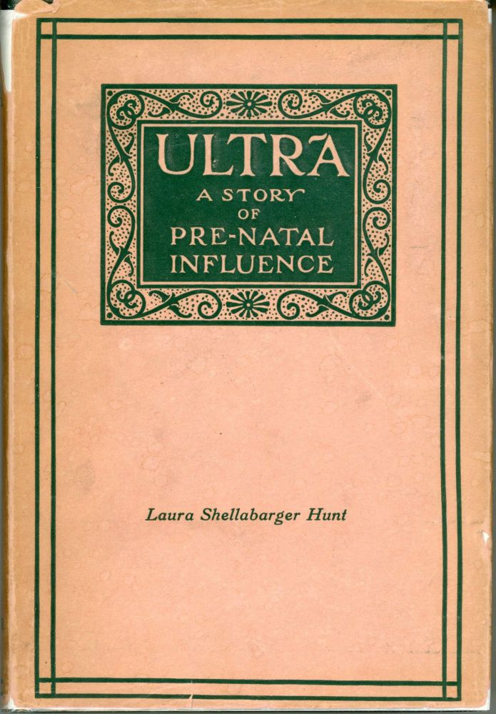 ULTRA: A STORY OF PRE-NATAL INFLUENCE. Laura Shellabarger Hunt.