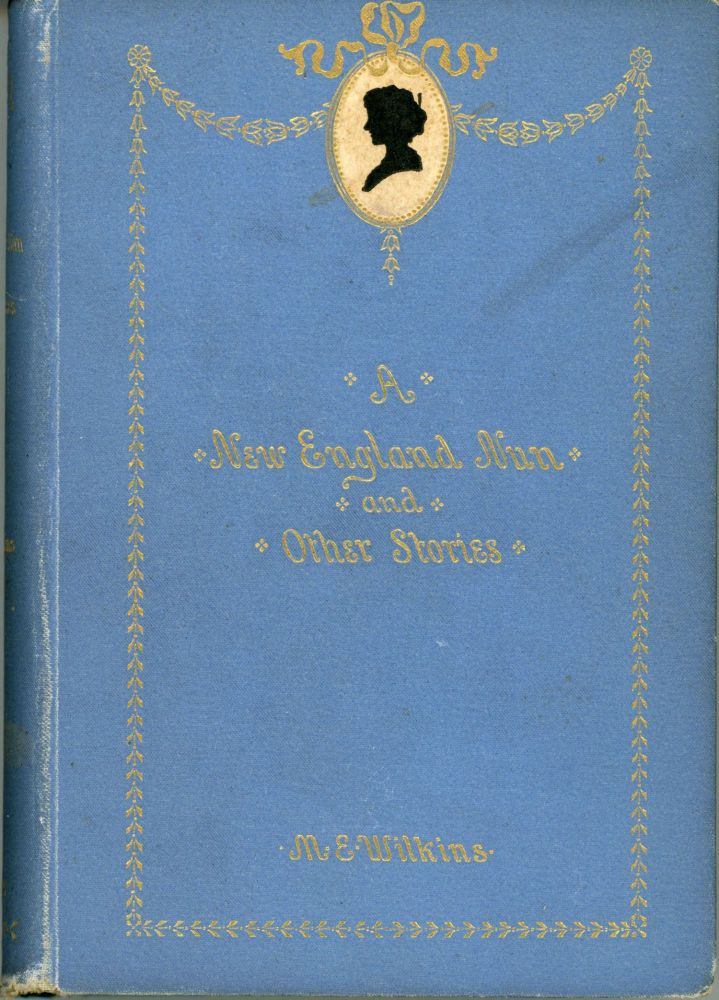 A NEW ENGLAND NUN AND OTHER STORIES. Mary E. Wilkins Freeman.