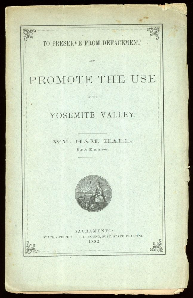 To preserve from defacement and promote the use of the Yosemite Valley. [By] Wm. Ham. Hall, State Engineer. WILLIAM HAMMOND HALL.