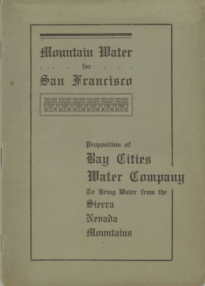 A communication from Bay Cities Water Company to the Board of Supervisors of the City and County of San Francisco proposing a source of water supply in the Sierra Nevada mountains. Filed at City Hall August, 1905. BAY CITIES WATER COMPANY.