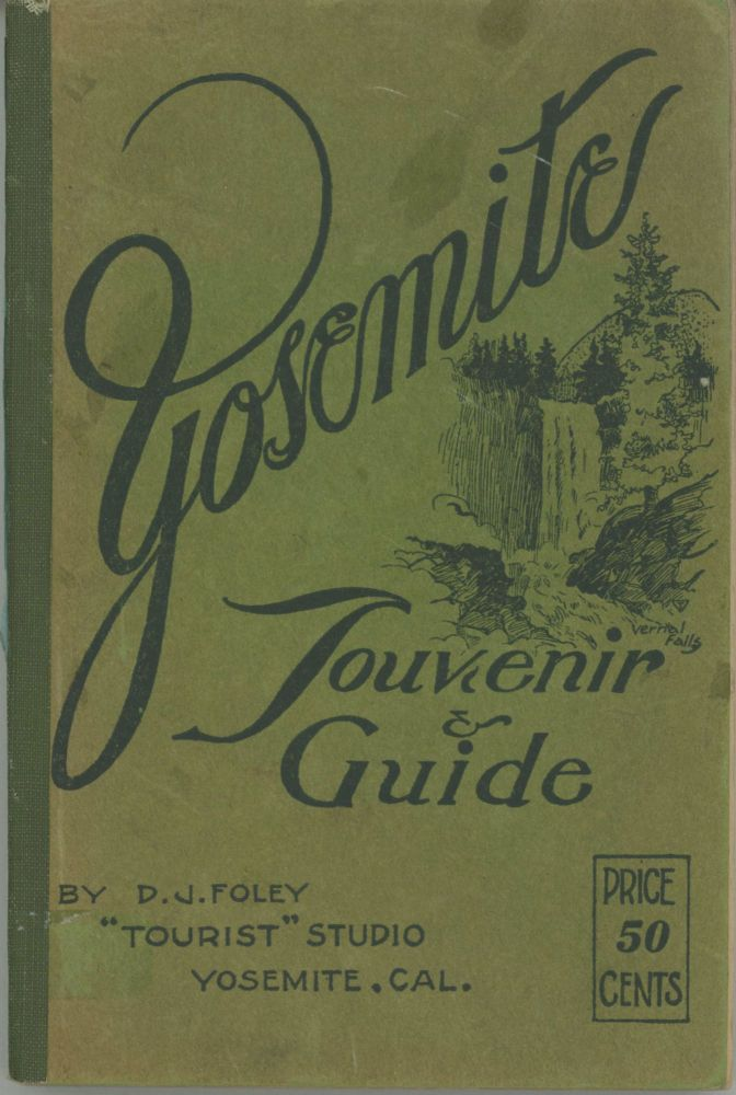 "Yosemite souvenir & guide by D. J. Foley ""Tourist"" Studio, Yosemite, Cal. ... [cover title]. DANIEL JOSEPH FOLEY."
