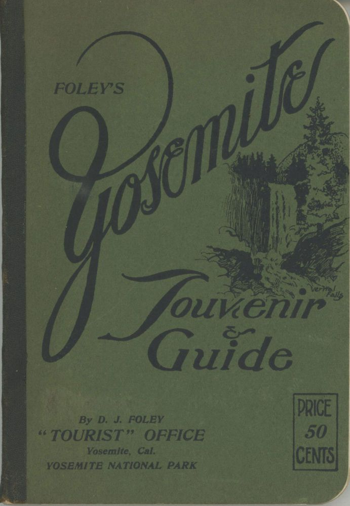 "Foley's Yosemite souvenir & guide by D. J. Foley ""Tourist"" Office Yosemite, Cal. Yosemite National Park ... [cover title]. DANIEL JOSEPH FOLEY."