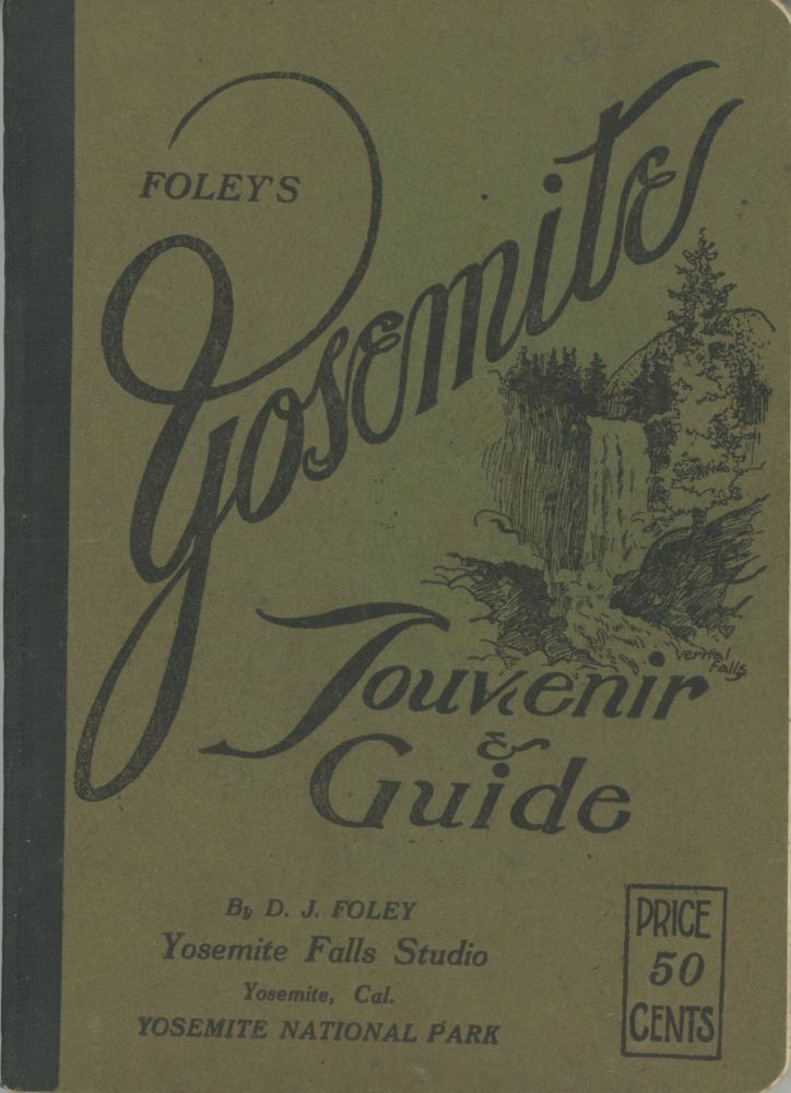 Foley's Yosemite souvenir & guide by D. J. Foley Yosemite Falls Studio Yosemite, Cal. Yosemite National Park ... [cover title]. DANIEL JOSEPH FOLEY.