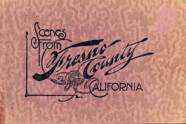 Fresno county California scenes. C. T. CEARLEY, publisher.