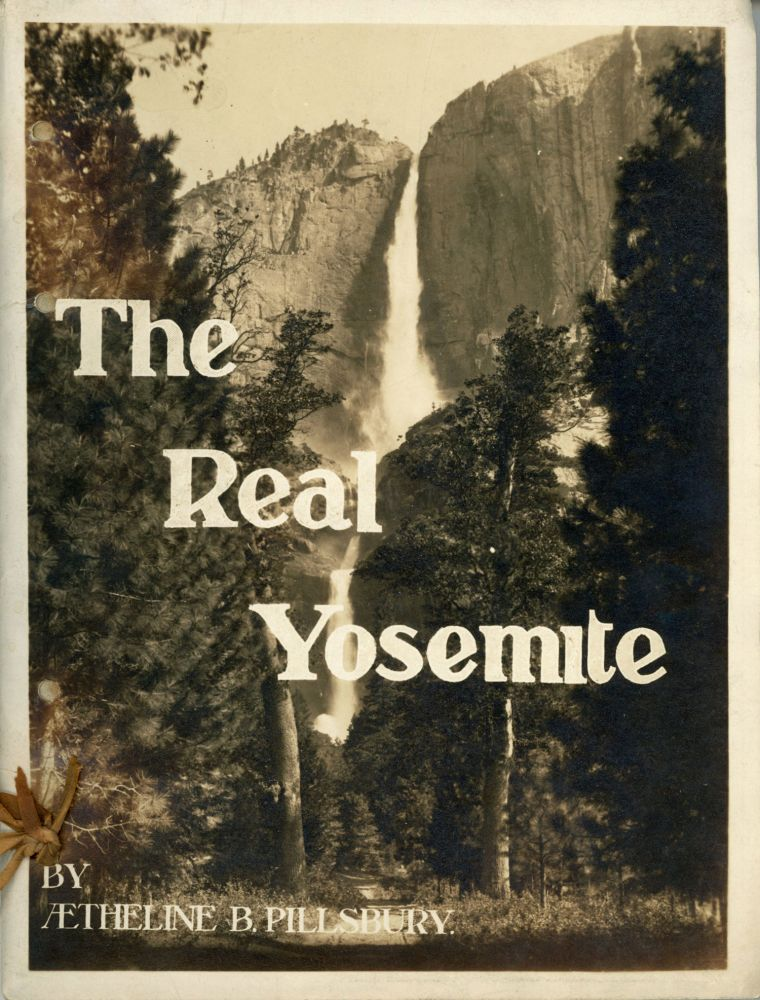 The real Yosemite with hints for those who see by Aetheline B. Pillsbury. Illuminated by camera and pen. Sketches by Sweeny. AETHELINE BANFIELD PILLSBURY.