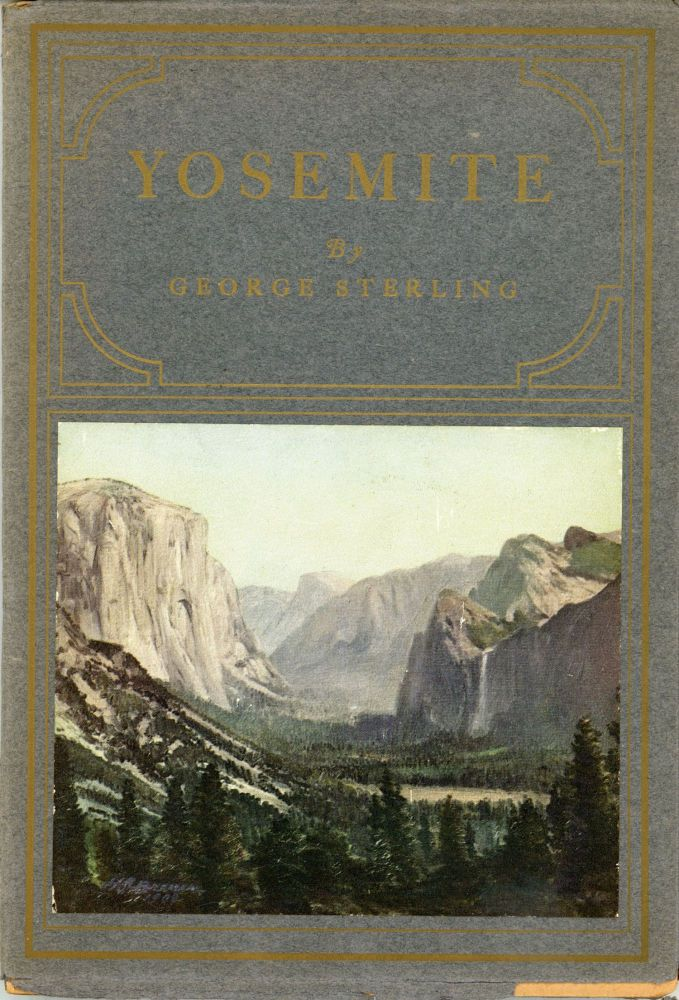Yosemite: An ode by George Sterling. GEORGE STERLING.