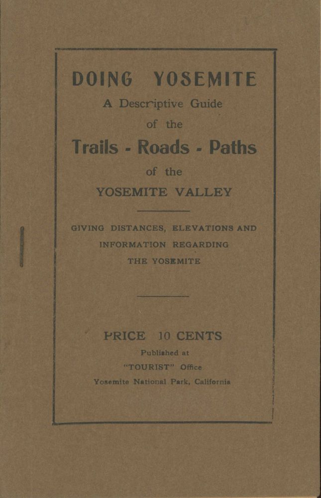 Doing Yosemite. A descriptive guide of the trails - roads - paths of the Yosemite Valley giving distances, elevations and information regarding the Yosemite. Price 10 cents ... [cover title]. DANIEL JOSEPH FOLEY.