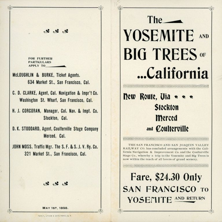 The Yosemite and big trees of California. New route, via Stockton, Merced and Coulterville. The San Francisco and San Joaquin Valley Railway Co. has concluded arrangements with the California Navigation & Improvement Co. and the Coulterville Stage Co., whereby a trip to the Yosemite and big trees is now within the reach of all lovers of grand scenery. Fare, $24.30 only San Francisco to Yosemite and return [cover title]. SAN FRANCISCO AND SAN JOAQUIN VALLEY RAILWAY COMPANY.