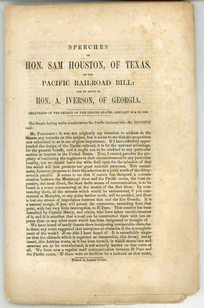 SPEECHES OF HON. SAM HOUSTON, OF TEXAS, ON THE PACIFIC RAILROAD BILL: AND IN REPLY TO HON. A. IVERSON, OF GEORGIA. DELIVERED IN THE SENATE OF THE UNITED STATES, JANUARY 12 & 13, 1859 ... [caption title]. Transcontinental Railroad, Sam Houston.