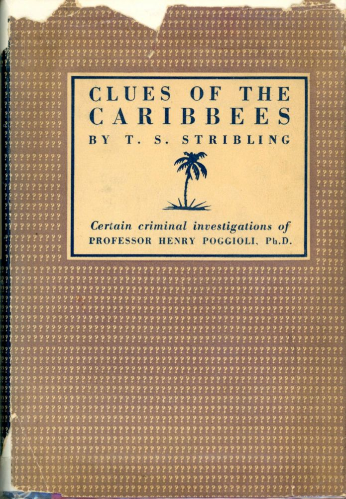 CLUES OF THE CARIBBEES: BEING CERTAIN CRIMINAL INVESTIGATIONS OF HENRY POGGIOLI, PH.D. Stribling.