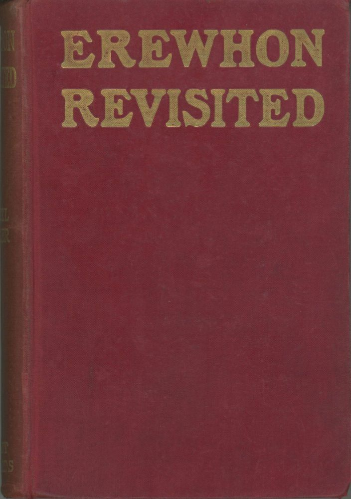 EREWHON REVISITED TWENTY YEARS LATER BOTH BY THE ORIGINAL DISCOVERER OF THE COUNTRY AND BY HIS SON. Samuel Butler.