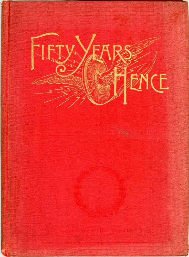 FIFTY YEARS HENCE: OR, WHAT MAY BE IN 1943. A PROPHECY SUPPOSED TO BE BASED ON SCIENTIFIC DEDUCTIONS BY AN IMPROVED GRAPHICAL METHOD. Robert Grimshaw.