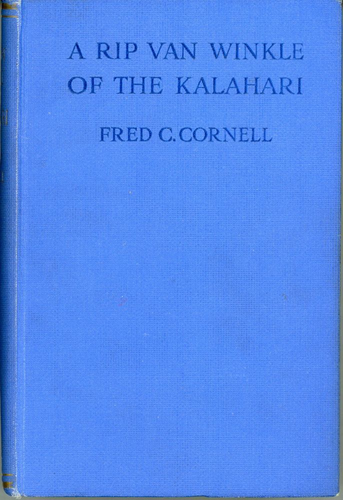 A RIP VAN WINKLE OF THE KALAHARI AND OTHER TALES OF SOUTH-WEST AFRICA. Fre Cornell.
