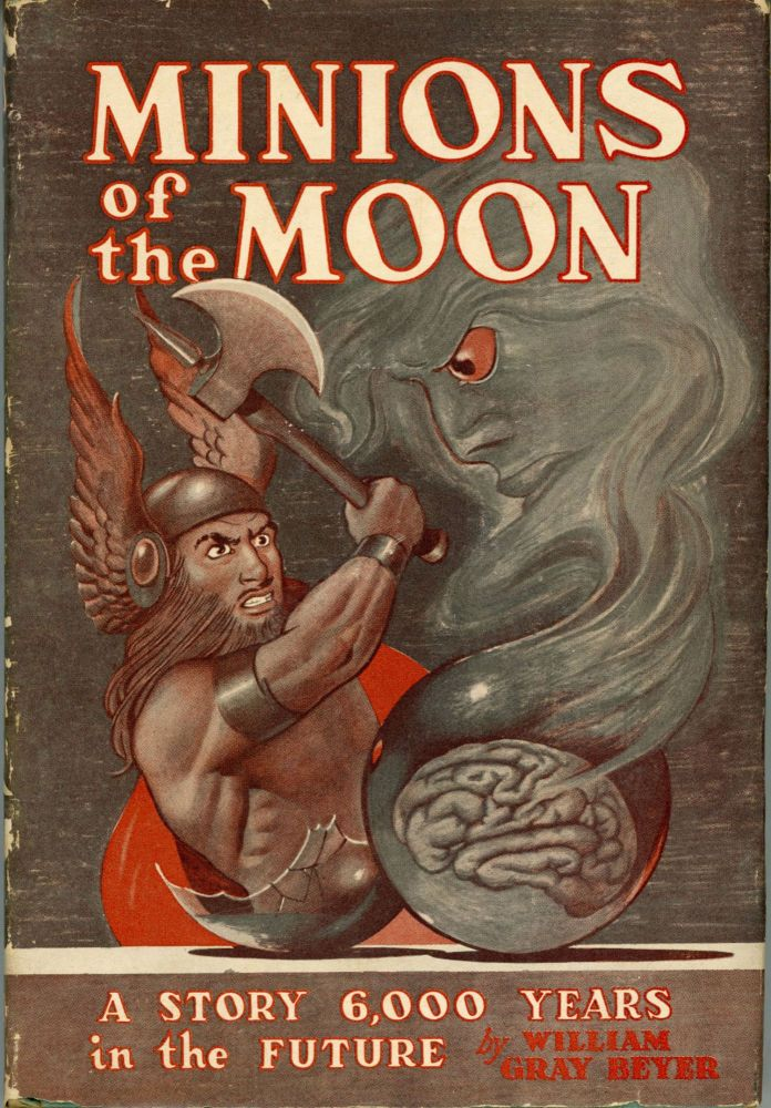 MINIONS OF THE MOON: A NOVEL OF THE FUTURE. William Gray Beyer.