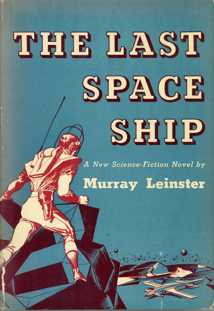 THE LAST SPACE SHIP. Murray Leinster, William Fitzgerald Jenkins.