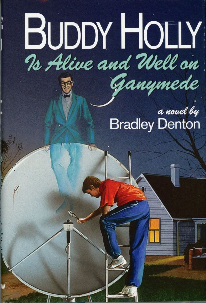 BUDDY HOLLY IS ALIVE AND WELL ON GANYMEDE. Bradley Denton.