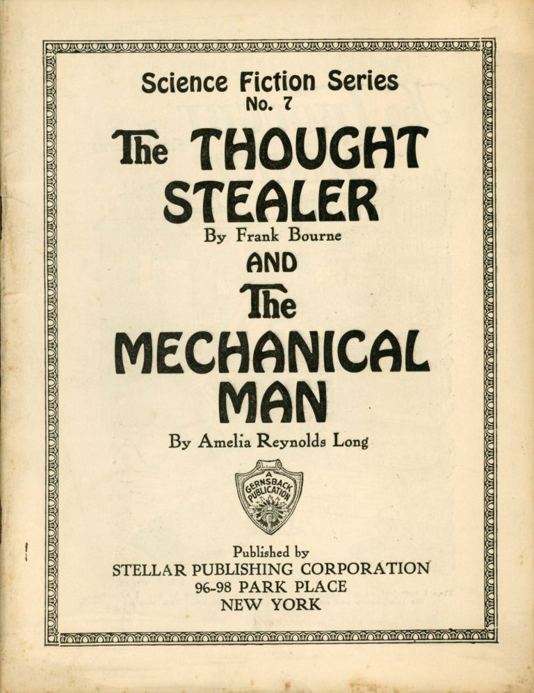 THE THOUGHT STEALER by Frank Bourne and THE MECHANICAL MAN by Amelia Reynolds Long... [cover title]. Frank Bourne, Amelia Reynolds Long.