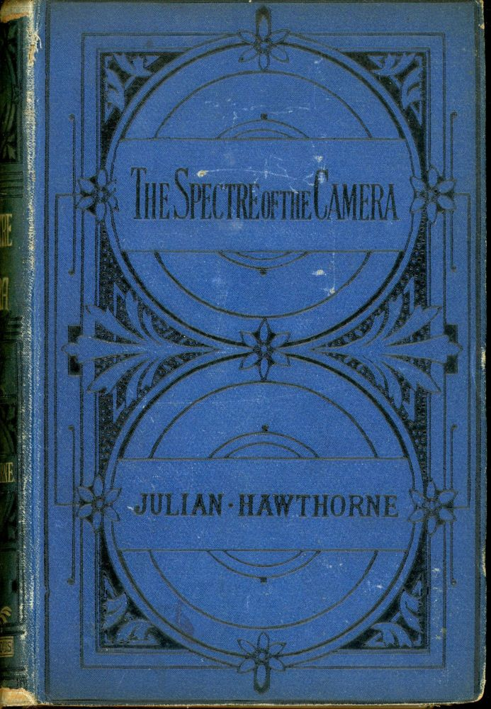 THE SPECTRE OF THE CAMERA OR THE PROFESSOR'S SISTER: A ROMANCE. Julian Hawthorne.