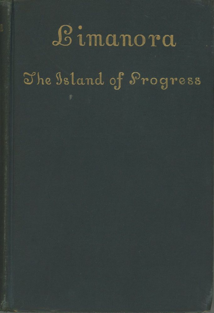 LIMANORA: THE ISLAND OF PROGRESS. Godfrey Sweven, John Macmillan Brown.