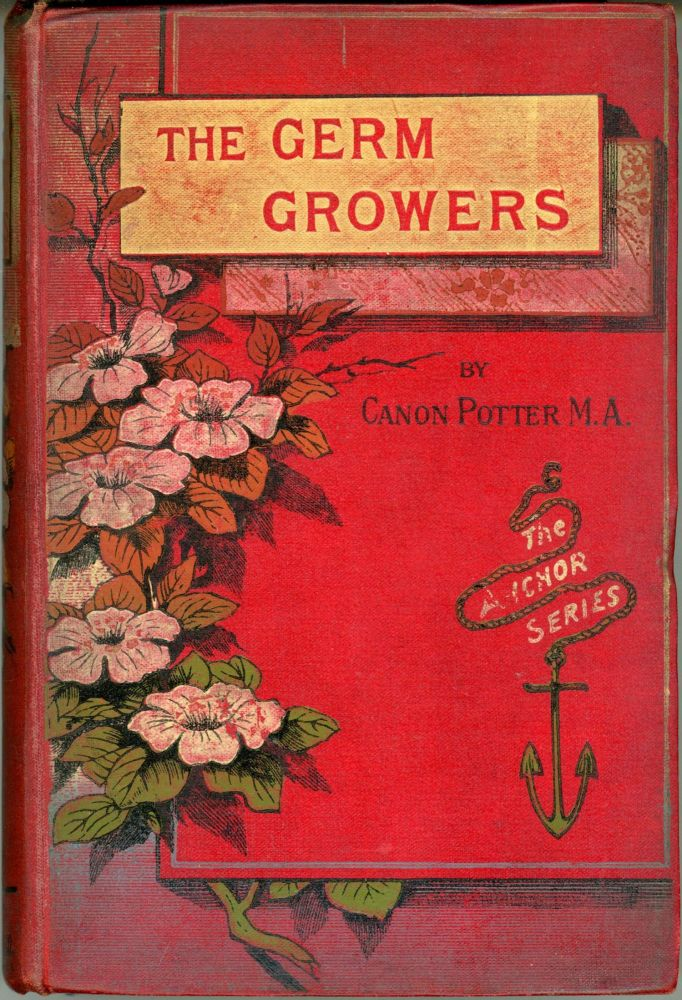 THE GERM GROWERS: THE STRANGE ADVENTURES OF ROBERT EASTERLEY AND JOHN WILBRAHAM. Edited by [i.e. written by] Robert Potter, M.A., Canon of St. Paul's, Melbourne. Robert Potter.