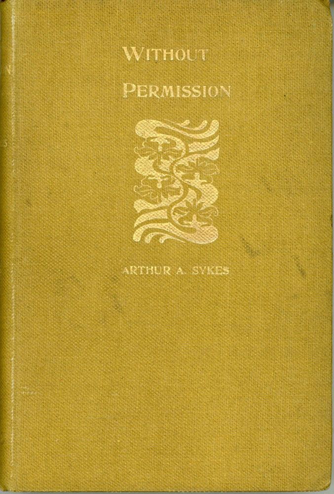 WITHOUT PERMISSION. A BOOK OF DEDICATIONS. Arthur A. Sykes.