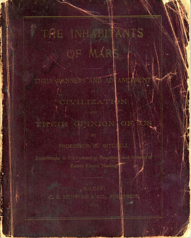 THE INHABITANTS OF MARS: THEIR MANNERS AND ADVANCEMENT IN CIVILIZATION AND THEIR OPINION OF US. Mitchell.