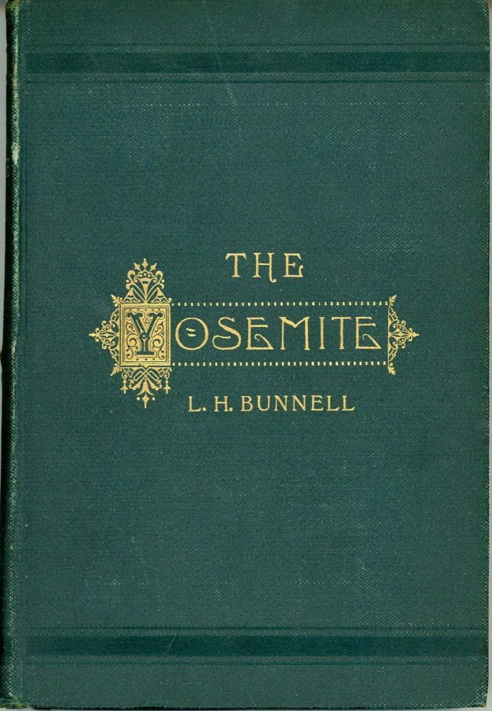 Discovery of the Yosemite, and the Indian War of 1851, which led to that event. By Lafayette Houghton Bunnell ... Third edition -- revised and corrected. LAFAYETTE HOUGHTON BUNNELL.