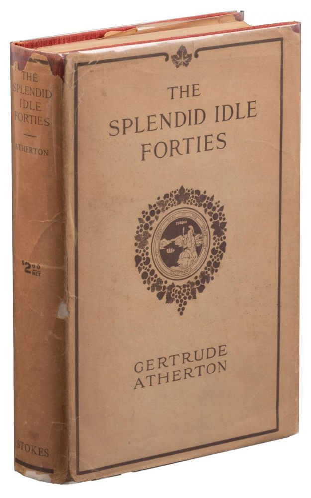 THE SPLENDID IDLE FORTIES: STORIES OF OLD CALIFORNIA. Gertrude Atherton, Franklin.