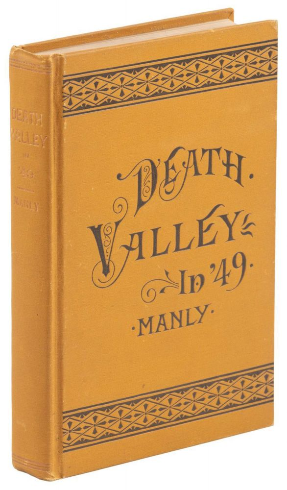 """DEATH VALLEY IN '49. IMPORTANT CHAPTER OF CALIFORNIA PIONEER HISTORY. THE AUTOBIOGRAPHY OF A PIONEER, DETAILING HIS LIFE FROM A HUMBLE HOME IN THE GREEN MOUNTAINS TO THE GOLD MINES OF CALIFORNIA; AND PARTICULARLY RECITING THE SUFFERINGS OF THE BAND OF MEN, WOMEN AND CHILDREN WHO GAVE """"DEATH VALLEY"""" ITS NAME. William Lewis Manly."""
