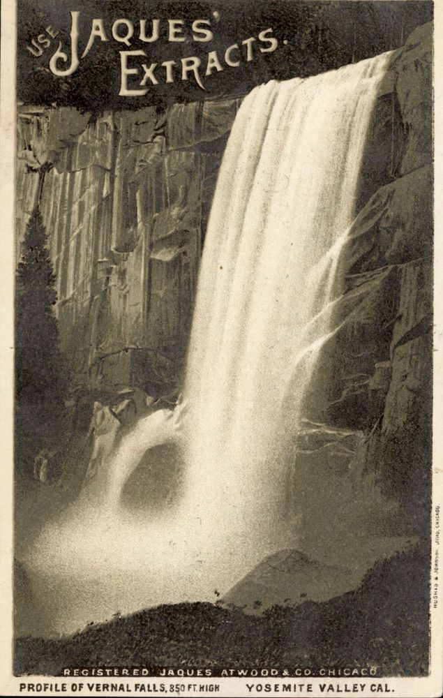 Use Jaques' Extracts. Profile of Vernal Falls, 350 ft. high Yosemite Valley Cal. Advertising card, ATWOOD JAQUES, CO.