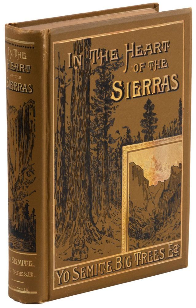 In the heart of the Sierras[.] The Yo Semite Valley, both historical and descriptive: And scenes by the way. Big tree groves. The High Sierra, with its magnificent scenery, ancient and modern glaciers, and other objects of interest; with tables of distances and altitudes, maps, etc. Profusely illustrated. By J. M. Hutchings, of Yo Semite. JAMES MASON HUTCHINGS.