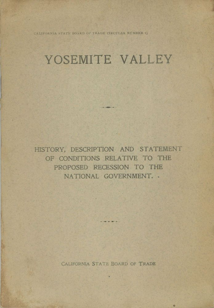 Yosemite Valley: History, description and statement of conditions relative to the proposed recession to the national government. CALIFORNIA STATE BOARD OF TRADE.