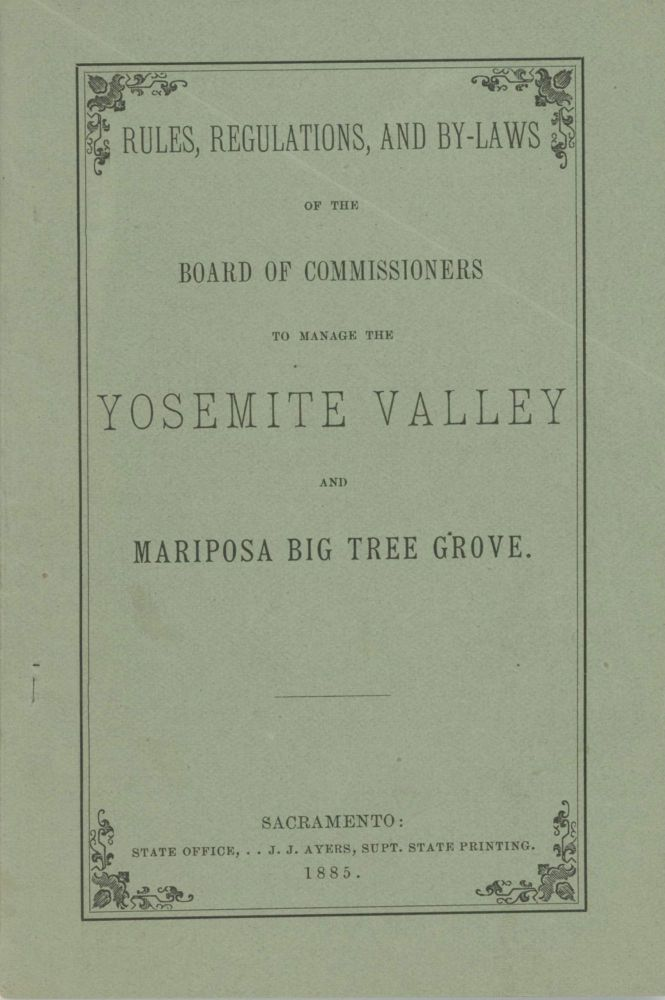 Rules, regulations, and by-laws of the Board of Commissioners to Manage the Yosemite Valley and Mariposa Big Tree Grove. CALIFORNIA. COMMISSIONERS TO MANAGE THE YOSEMITE VALLEY AND THE MARIPOSA BIG TREE GROVE.