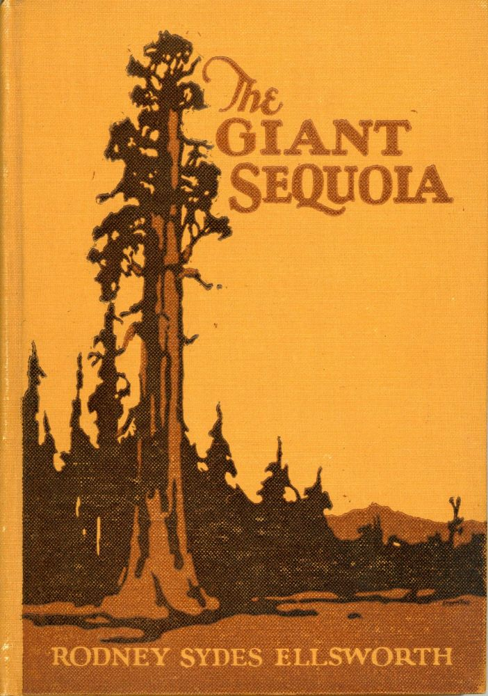The giant sequoia: an account of the history and characteristics of the Big Trees of California by Rodney Sydes Ellsworth with twelve full-page illustrations. RODNEY SYDES ELLSWORTH.