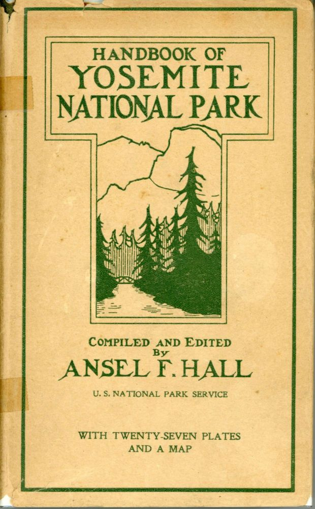 Handbook of Yosemite National Park: a compendium of articles on the Yosemite region by the leading scientific authorities compiled and edited by Ansel F. Hall. ANSEL FRANKLIN HALL.