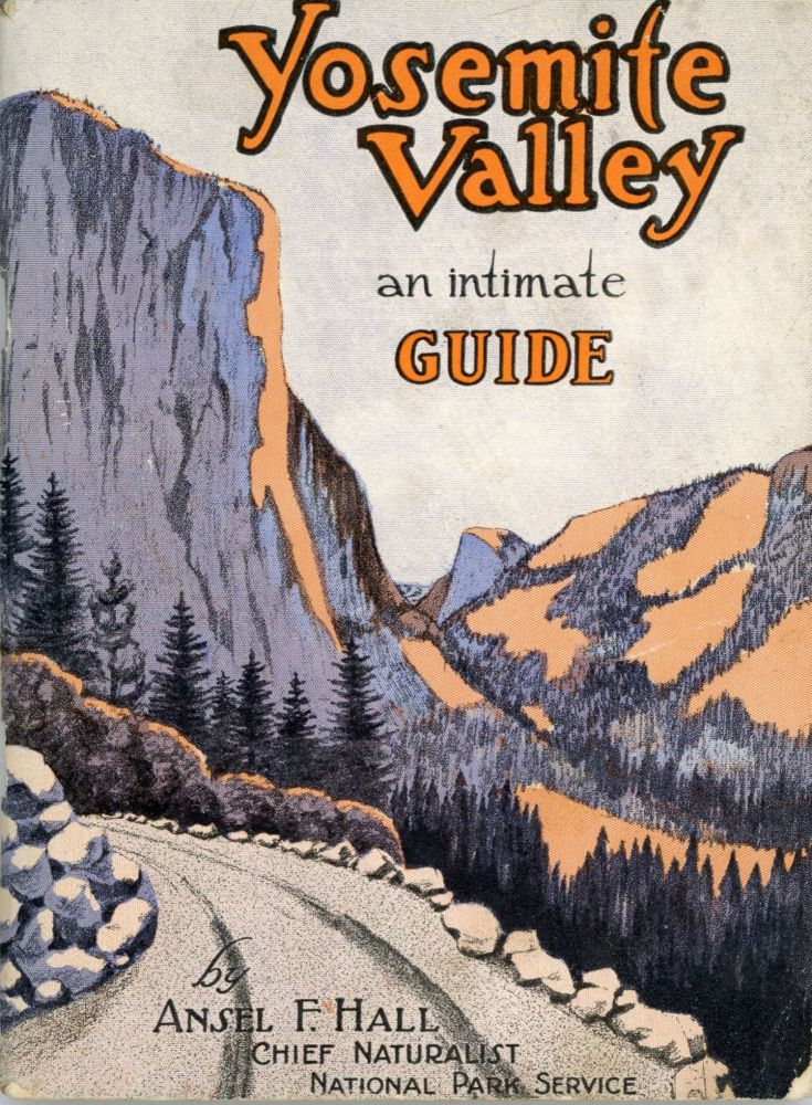 Yosemite Valley an intimate guide by Ansel F. Hall ... Illustrated by Leo Zellensky. ANSEL FRANKLIN HALL.