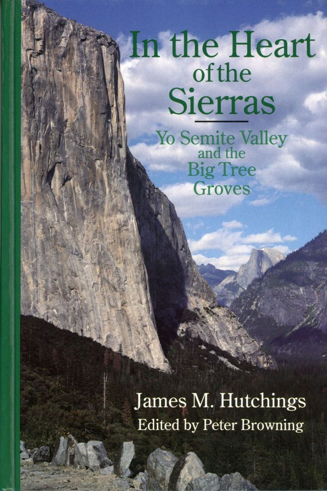 In the heart of the Sierras Yo Semite Valley and the Big Tree groves ... Edited by Peter Browning. JAMES MASON HUTCHINGS.