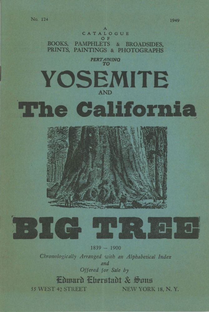 ... A catalogue of books, pamphlets & broadsides, prints, paintings & photographs pertaining to Yosemite and the California Big Tree 1839-1900 chronologically arranged with an alphabetical index and offered for sale by Edward Eberstadt & Sons ... [cover title]. EBERSTADT, EDWARD SONS.