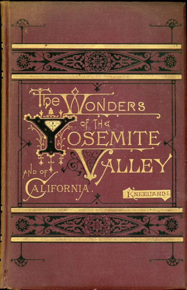 The wonders of the Yosemite Valley, and of California. By Samuel Kneeland ... With original photographic illustrations, by John P. Soule. SAMUEL KNEELAND.