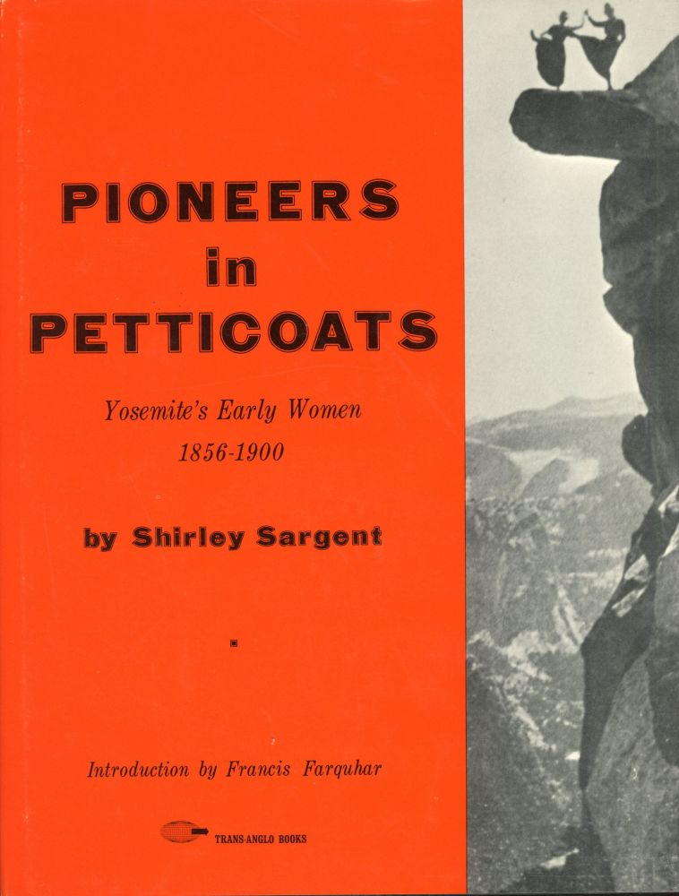 Pioneers in petticoats Yosemite's early women 1856-1900 by Shirley Sargent. SHIRLEY SARGENT.