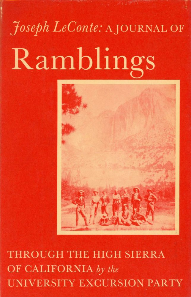 """A journal of ramblings through the High Sierra of California by the """"University Excursion Party."""" [By] Joseph LeConte. JOSEPH LeCONTE."""