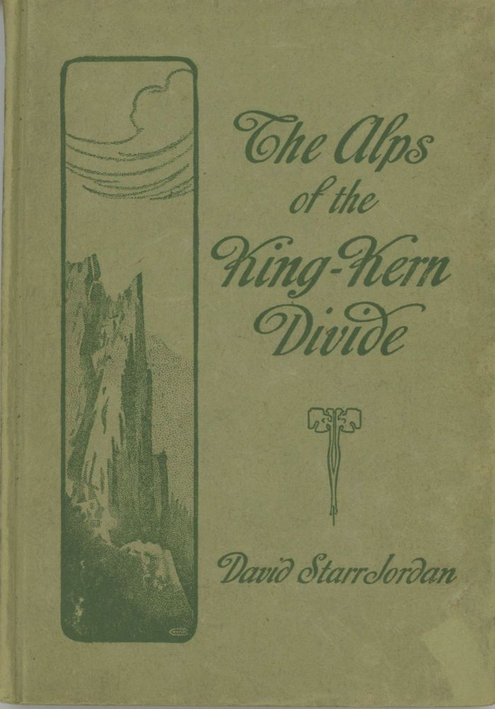 The Alps of King-Kern Divide by David Starr Jordan. DAVID STARR JORDAN.